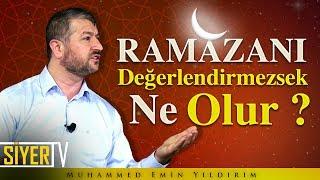 Ramazanı Değerlendiremezsek Ne Olur? | Muhammed Emin Yıldırım