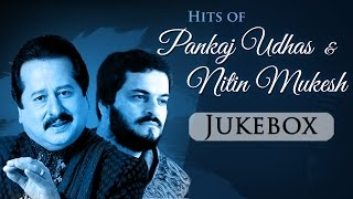 Hits of Pankaj Udhas And Nitin Mukesh - Evergreen Songs - Hit Bollywood Classics