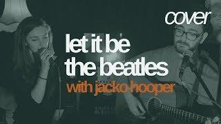 Let It Be (cover) - The Beatles   Hannah Boulton & Jacko Hooper