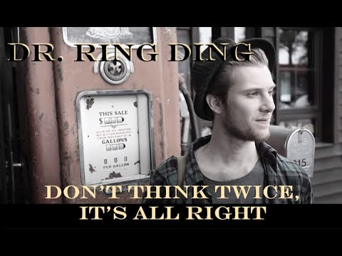 Dr. Ring Ding - Dont Think Twice, It's All Right