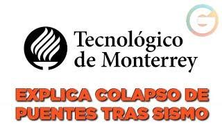 Tecnológico de Monterrey explica colapso de puentes por el sismo