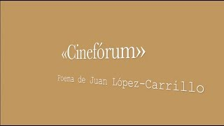 «Cinefórum»: poema de Juan López-Carrillo
