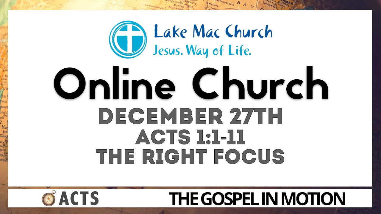 The Right Focus. Acts 1:1-11 27/12/2020