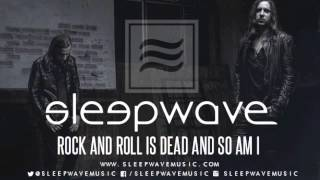Sleepwave - Rock And Roll Is Dead And So Am I