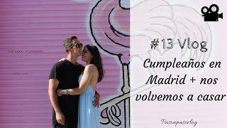 #13 VLOG MADRID  ¡NOS VOLVEMOS A CASAR! + CUMPLEAÑOS  PASO A PASO