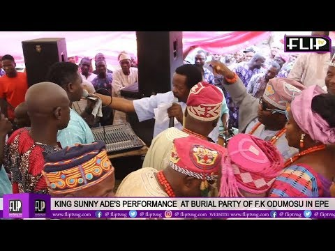 KING SUNNY ADE'S PERFORMANCE  AT BURIAL PARTY OF F K ODUMOSU IN EPE