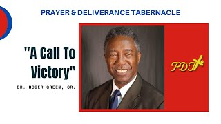 """A Call To Victory"" w/ Dr. Roger Green, Sr."