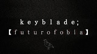 Keyblade - Futurofobia (Lyric Video)
