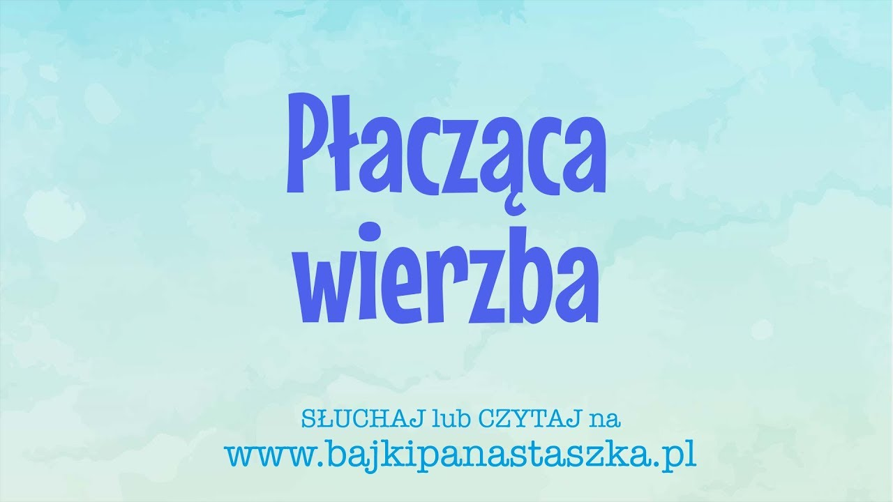 Płacząca Wierzba Bajki Dla Dzieci Z Morałem Po Polsku