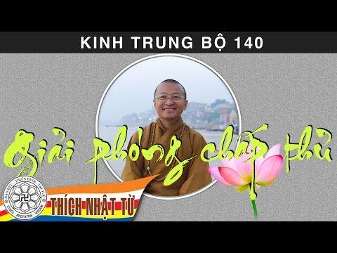 Kinh Trung Bộ 140 (Kinh Giới Phân Biệt) - Giải phóng chấp thủ (16/8/2009)