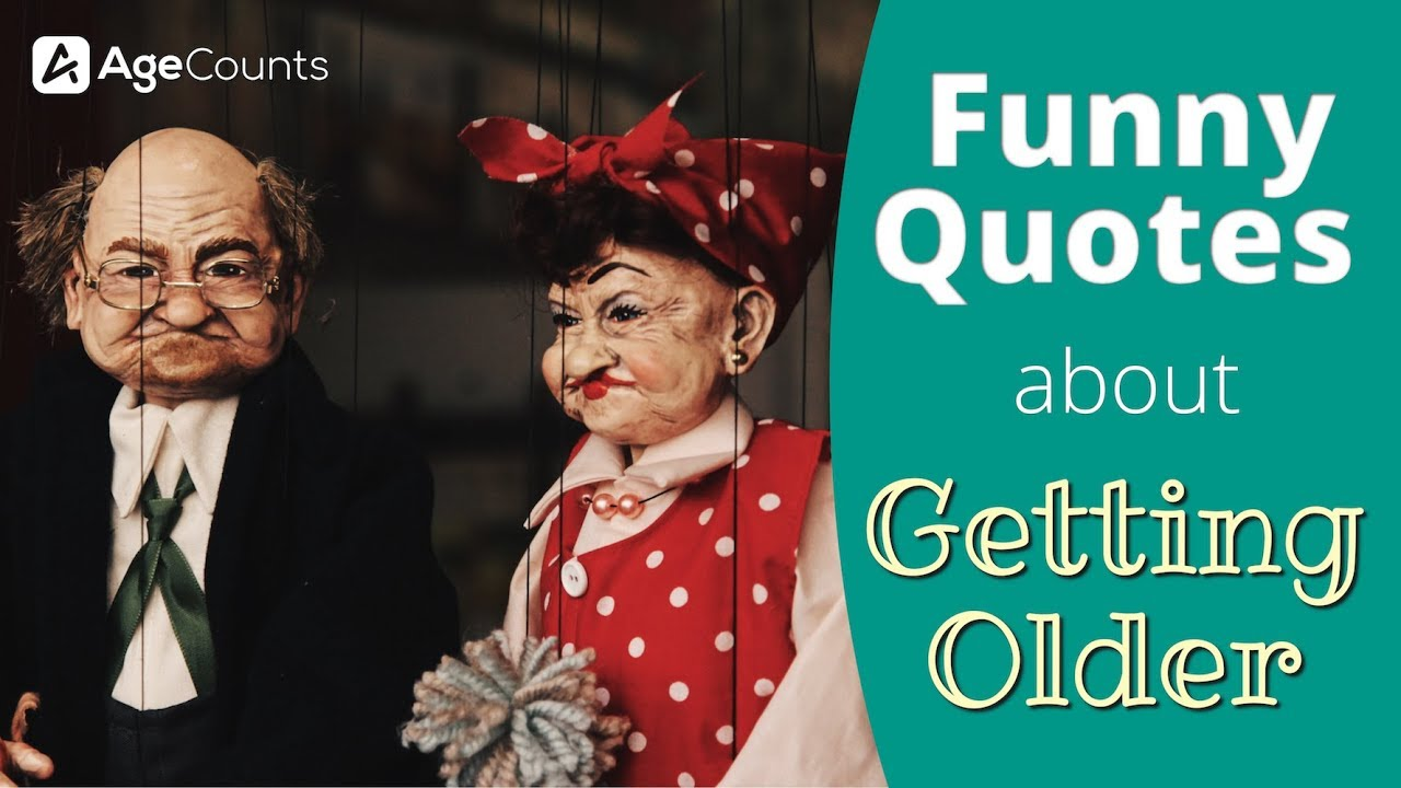 Funny Quotes About Getting Older Youtube