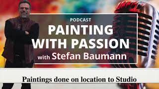 From Plein Air Painting On Location To Studio -Podcast -/ Stefan Baumann