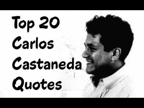 Top 20 Carlos Castaneda Quotes - (Author of The Teachings of Don Juan)