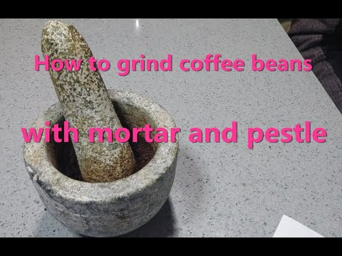 Grind coffee beans with Mortar and Pestle
