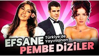 Türkiyede Yayınlanmış Efsane Pembe Diziler