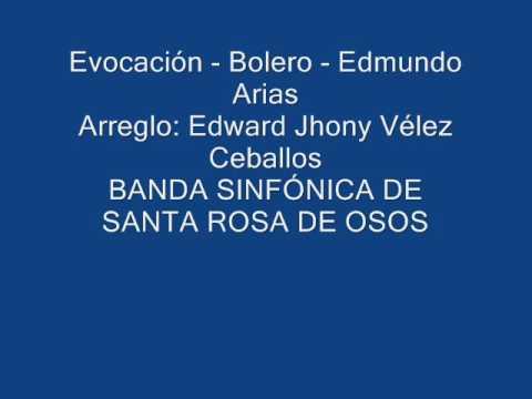 Evocación   Bolero   Edmundo Arias   BANDA SINFÓNICA DE SANTA ROSA DE OSOS