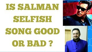 IS SALMAN KHAN SELFISH SONG GOOD OR BAD ? CASE STUDY (RACE 3) LATEST NEWS WHY YOU SHOULD BE SELFISH