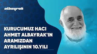 Kurucumuz Hacı Ahmet Albayrak'ın Aramızdan Ayrılışının 10.Yılı