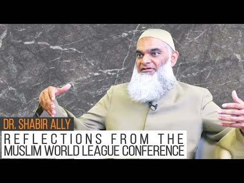 Dr. Shabir's Reflections from the Muslim World League Conference   Dr. Shabir Ally
