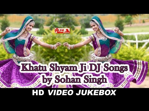Khatu Shyam Ji DJ Songs   Sohan Singh   Superhit Rajasthani DJ Song   HD Video Jukebox   Alfa Music