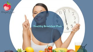 Breakfast Plan For Weight Loss | Meal Plan