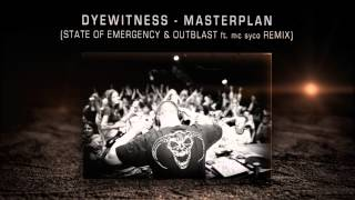 Dyewitness - Masterplan (STATE OF EMERGENCY & OUTBLAST ft. mc syco remix)