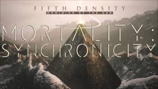 Fifth Density - Mortality: Synchronicity (Album Version)