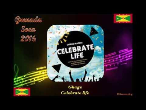 Ghage - Celebrate Life ( Grenada Soca 2016)