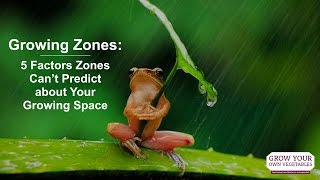 Growing Zones: 5 Factors Zones Can't Predict About Your Growing Space