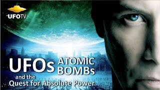 ATOM BOMBS, UFOs and THE QUEST FOR ABSOLUTE POWER – The Movie