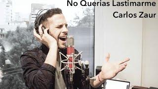 No querias Lastimarme Gloria Trevi Cover - Carlos Zaur