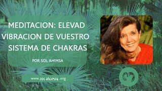 3.MEDITACIÓN: ELEVAD LA VIBRACIÓN DE VUESTRO SISTEMA DE CHAKRAS