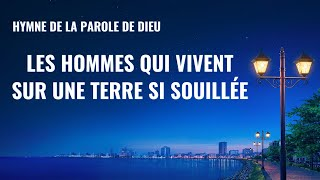 Musique chrétienne en français « Les hommes qui vivent sur une terre si souillée »