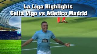 La Liga Highlights Celta Vigo vs Atletico Madrid