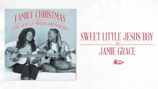 Jamie Grace - Sweet Little Jesus Boy (Official Audio)