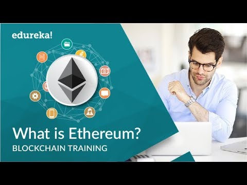 What Is Ethereum | Smart Contracts And Ethereum Explained | Blockchain Training | Edureka