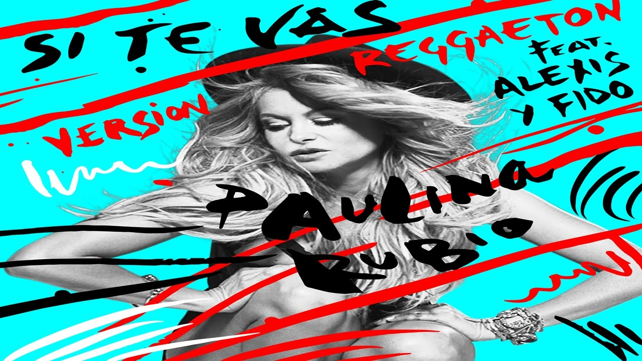 Paulina Rubio anuncia Si Te Vas ft. Alexis y Fido (Reggaeton Version)