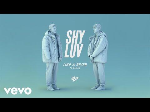 Shy Luv - Like A River (Ft. Bakar)