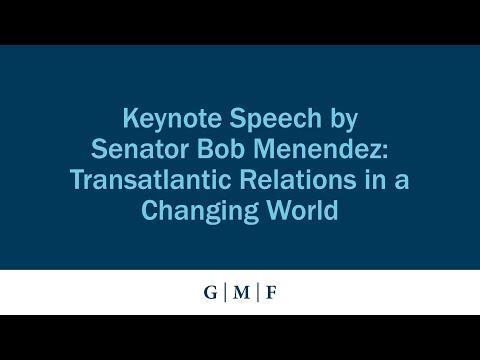 Keynote Speech by Senator Bob Menendez: Transatlantic Relations in a Changing World