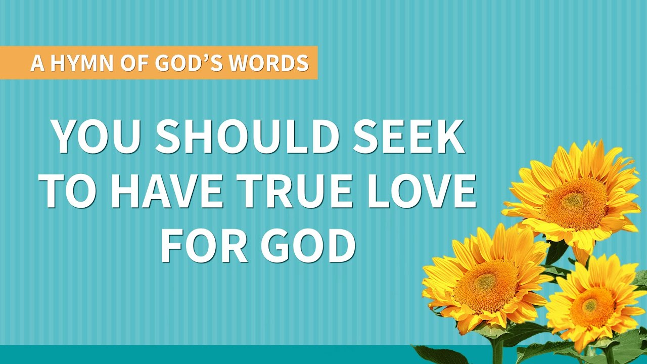 """""""You Should Seek to Have True Love for God"""" 