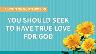 """You Should Seek to Have True Love for God"" 