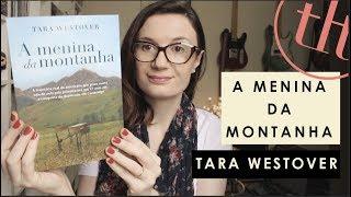 A Menina da Montanha (Educated - A Memoir) | Tara Westover