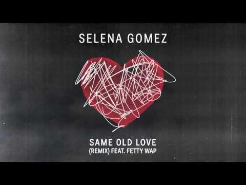 Selena Gomez - Same Old Love ft Fetty Wap