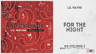 """Lil Wayne - """"For The Night"""" (No Ceilings 3)"""