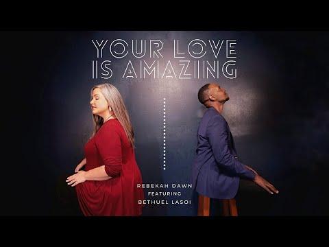 Your Love Is Amazing – Rebekah Dawn