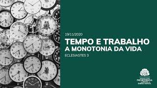 Tempo e Trabalho, a Monotonia da Vida  - Estudo Bíblico - 19/11/2020