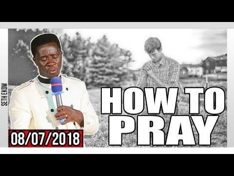 Do You Know How To Pray? By Evangelist Akwasi Awuah