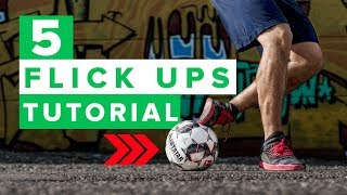 LEARN 5 FLICK UPS YOU HAVEN'T SEEN BEFORE | Awesome football skills tutorial