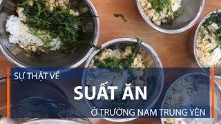 Sự thật về suất ăn ở Trường Nam Trung Yên    VTC1