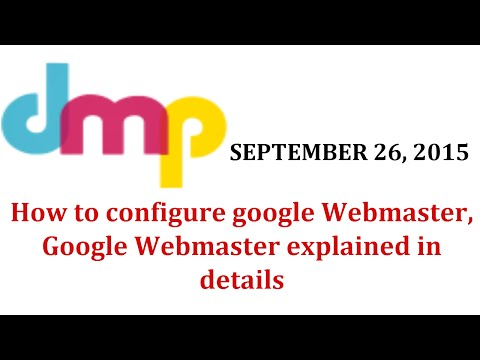 How to configure google Webmaster, Google Webmaster explained in details